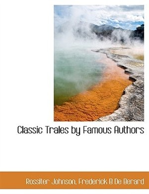 Classic Trales By Famous Authors by Rossiter Johnson