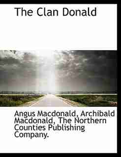 The Clan Donald by Angus MacDonald
