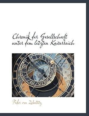 Chronik Der Gesellschaft Unter Dem Letzten Kaiserreich by Fedor von Zobeltitz