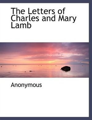 The Letters Of Charles And Mary Lamb by Anonymous