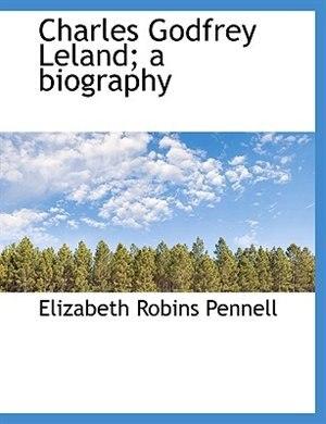 Charles Godfrey Leland; a biography by Elizabeth Robins Pennell