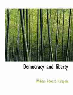 Democracy And Liberty by William Edward Hartpole