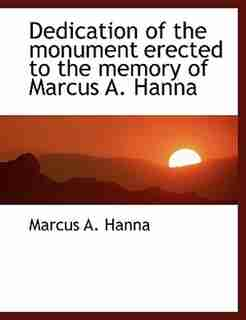 Dedication of the monument erected to the memory of Marcus A. Hanna by Marcus A. Hanna