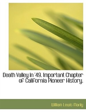 Death Valley In '49. Important Chapter Of California Pioneer History. by William Lewis Manly