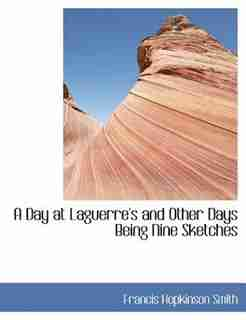 A Day At Laguerre's And Other Days Being Nine Sketches by Francis Hopkinson Smith