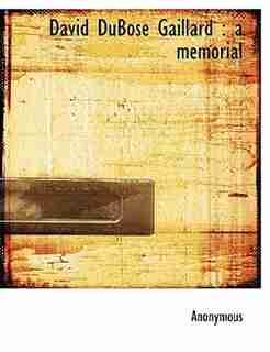 David Dubose Gaillard: A Memorial by Anonymous