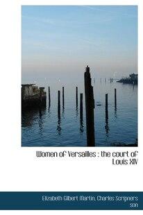 Women Of Versailles: The Court Of Louis Xiv
