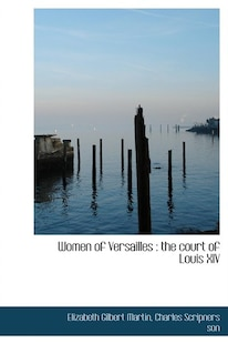 Women Of Versailles: The Court Of Louis Xiv