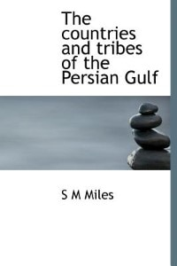 The Countries And Tribes Of The Persian Gulf by S M Miles