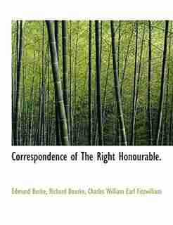 Correspondence Of The Right Honourable. by Edmund Burke