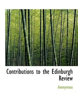 Contributions To The Edinburgh Review by Anonymous