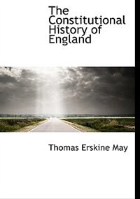The Constitutional History Of England by Thomas Erskine May