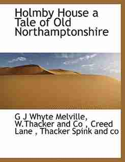 Holmby House  A Tale Of Old Northamptonshire by G J Whyte Melville