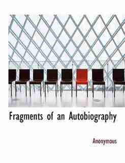 Fragments Of An Autobiography by Anonymous