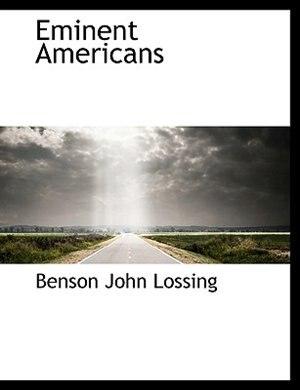 Eminent Americans by Benson John Lossing