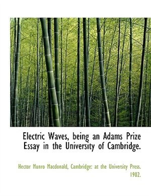 Electric Waves, Being An Adams Prize Essay In The University Of Cambridge. by Hector Munro Macdonald