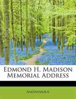 Edmond H. Madison Memorial Address by Anonymous