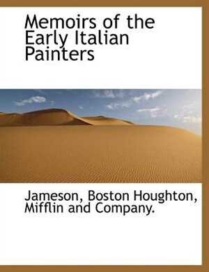 Memoirs Of The Early Italian Painters by Jameson