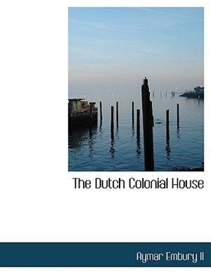 The Dutch Colonial House by Aymar Embury