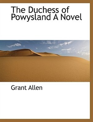 The Duchess Of Powysland A Novel by Grant Allen