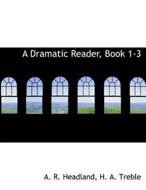 A Dramatic Reader, Book 1-3 by A. R. Headland