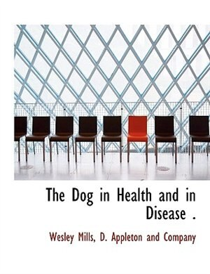The Dog In Health And In Disease . by D. Appleton and Company