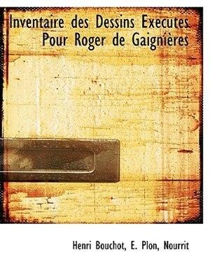 Inventaire Des Dessins Exécutés Pour Roger De Gaignières by Henri Bouchot