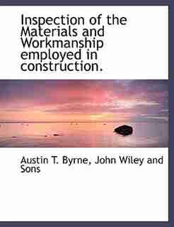 Inspection Of The Materials And Workmanship Employed In Construction. by John Wiley and Sons