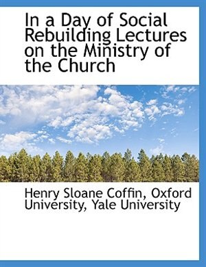 In a Day of Social Rebuilding  Lectures on the Ministry of the Church by Oxford University