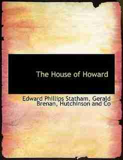 The House of Howard by Edward Phillips Statham