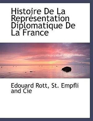 Histoire De La Représentation Diplomatique De La France by Edouard Rott