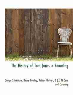 The History of Tom Jones  a Founding by George Saintsbury
