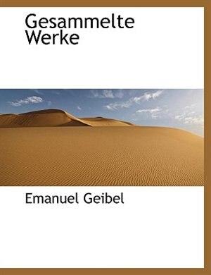 Gesammelte Werke by Emanuel Geibel