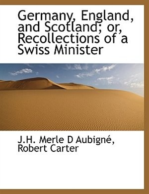Germany, England, and Scotland; or, Recollections of a Swiss Minister by Robert Carter