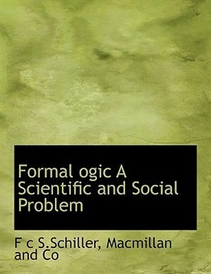 Formal ogic A Scientific and Social Problem by Macmillan And Co