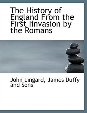 The History of England From the First Iinvasion by the Romans by John Lingard