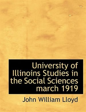 University of Illinoins Studies in the Social Sciences march 1919 by John William Lloyd