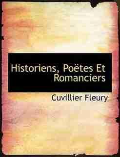 Historiens, Poëtes Et Romanciers by Cuvillier Fleury