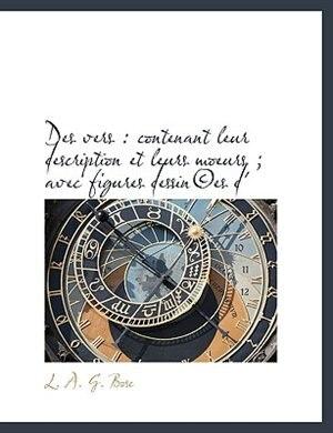 Des Vers: Contenant Leur Description Et Leurs Moeurs ; Avec Figures Dessin©es D' by L. A. G. Bosc