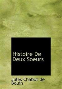 Histoire De Deux Soeurs by Jules Chabot de Bouin