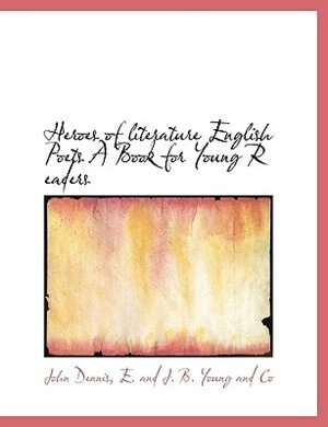 Heroes of literature English Poets A Book for Young R eaders by John Dennis