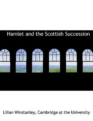 Hamlet and the Scottish Succession by Lilian Winstanley