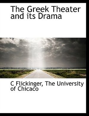 The Greek Theater And Its Drama by The University of Chicaco