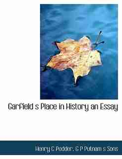 Garfield S Place In History An Essay by G P Putnam S Sons
