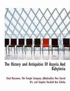 The History And Antiquities Of Assyria And Babylonia by Chad Boscawen