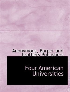 Four American Universities by Anonymous