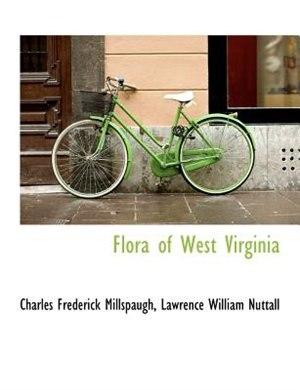 Flora Of West Virginia by Charles Frederick Millspaugh