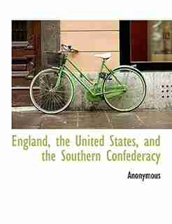 England, The United States, And The Southern Confederacy by Anonymous