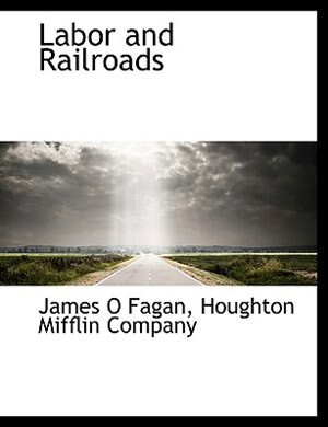 Labor And Railroads by Houghton Mifflin  Company