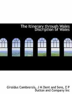 The Itinerary Through Wales Discription Of Wales by Giraldus Cambrensis